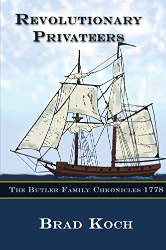 Revolutionary Privateers (The Butler Family Chronicles) (Volume: Brad Koch