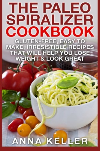 9781507829110: The Paleo Spiralizer Cookbook: Gluten-Free, Easy to Make, Irresistible Recipes That Will Help You Lose Weight & Look Great