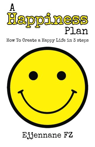 9781507829714: A Happiness Plan: How To Create a Happy Life in Three steps
