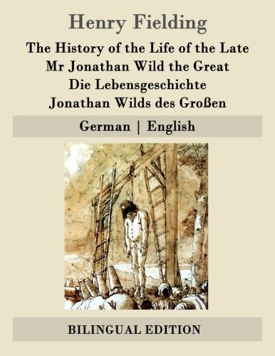 9781507832240: The History of the Life of the Late Mr Jonathan Wild the Great / Die Lebensgeschichte Jonathan Wilds des Gro�en: German | English