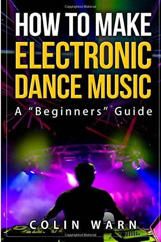 9781507835753: How To Make Electronic Dance Music: A Beginner's Guide