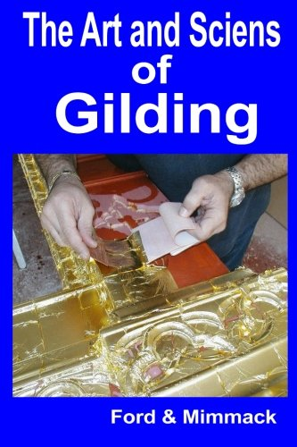 The Art and Science of Gilding 9781507836866 A Hand Book of Information for the Picture Framer Practical instructions in the art of gilding picture frames. Information that will ena
