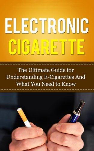 Electronic Cigarette: The Ultimate Guide for Understanding: Caesar Lincoln