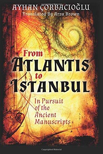 9781507841716: From Atlantis to Istanbul: In Pursuit of the Ancient Manuscripts