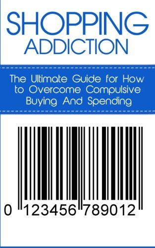 9781507841808: Shopping Addiction: The Ultimate Guide for How to Overcome Compulsive Buying And Spending (Compulsive Spending, Compulsive Shopping, Retail Therapy, ... ... Compulsive Debtors, Debtors Anonymous)