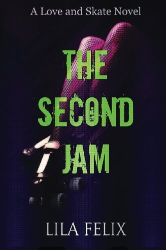 The Second Jam (Love and Skate Spin-Off Series) (Volume 1): Felix, Lila