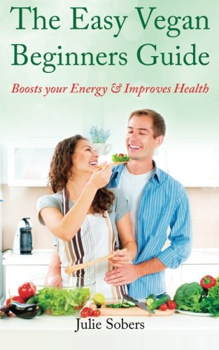 9781507846995: The Easy Vegan Beginners Guide: Boosts your Energy & Improves Health