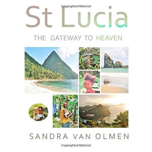 St Lucia, The Gateway to Heaven: My spiritual awakening: van olmen, sandra