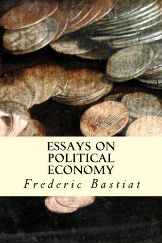 Essays on Political Economy: Bastiat, Frederic