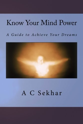 Know Your Mind Power: A Guide to: A C Sekhar