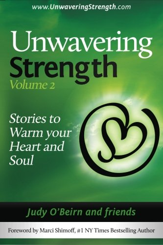 Unwavering Strength: Volume 2, Stories to Warm Your Heart and Soul: O'Beirn, Judy