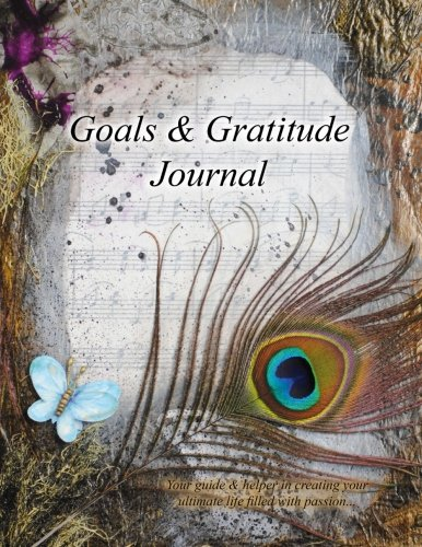 Goals & Gratitude Journal: Your guide & helper in creating your ultimate life filled with ...