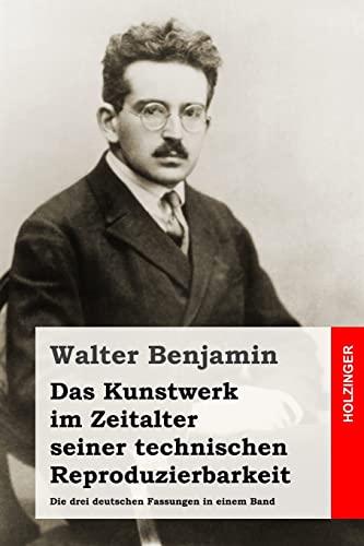 Das Kunstwerk im Zeitalter seiner technischen Reproduzierbarkeit: Die drei deutschen Fassungen in ...