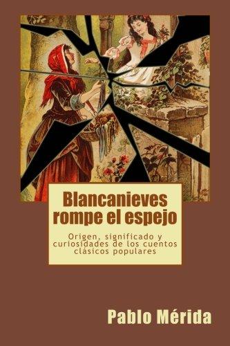 Blancanieves rompe el espejo: Origen, significado y curiosidades de los cuentos clásicos ...