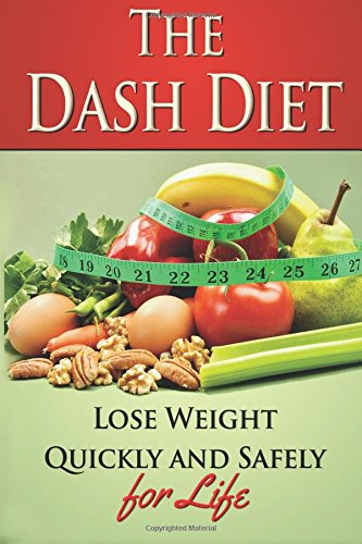 The Dash Diet: Lose Weight Quickly and Safely for Life with the Dash Diet: Volume 3 (weight loss, ...