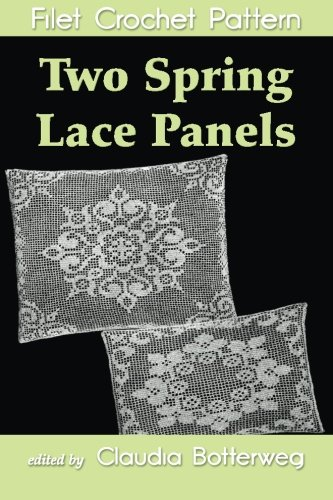 Two Spring Lace Panels Filet Crochet Pattern: Complete Instructions and Chart: Botterweg, Claudia; ...