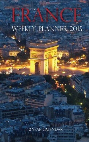 France Weekly Planner 2015: 2 Year Calendar: Hub, Sam