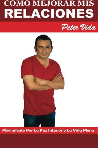 9781507863077: Como Mejorar Mis Relaciones: con mis Amigos, Pareja e Hijos (Spanish Edition)