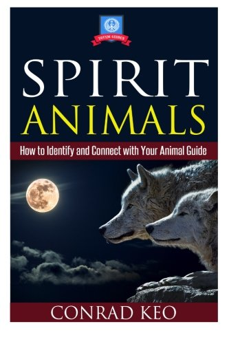 Spirit Animals: How to Identify and Connect: Keo, Conrad