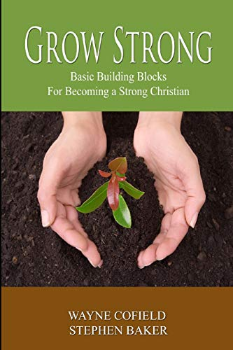 9781507863961: Grow Strong: Basic Building Blocks For Becoming a Strong Christian (Discipleship) (Volume 1)