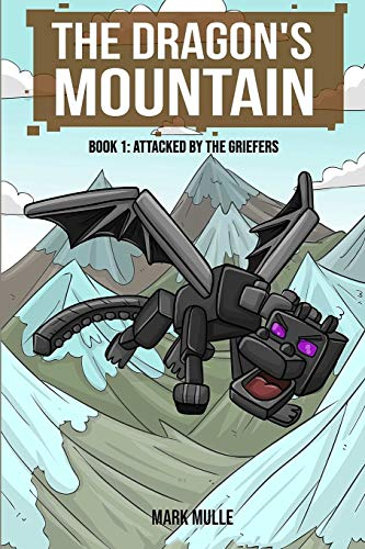The Dragon's Mountain, Book One: Attacked by the Griefers (Volume 1): Mark Mulle