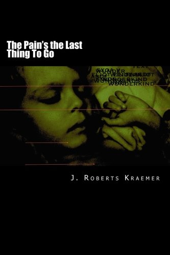 The Pain's the Last Thing To Go: Dallas Writings: Kraemer, J. Roberts