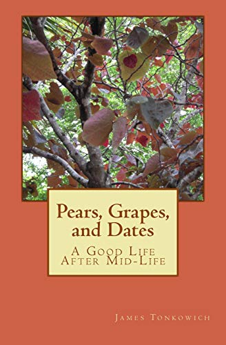 9781507872994: Pears, Grapes, and Dates: A Good Life After Mid-Life