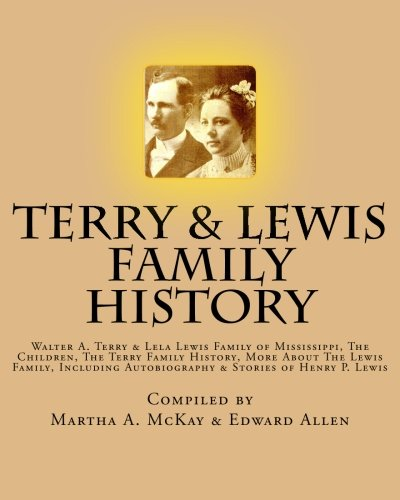 9781507873922: Terry & Lewis Family History: Walter A. Terry & Lela Lewis Family of Mississippi, the Children & the Terry & Lewis Family History, including Autobiography of Henry P. Lewis