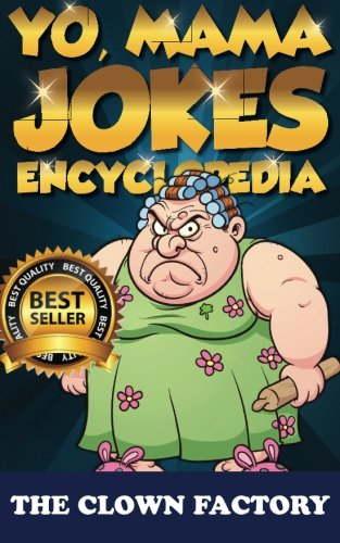 9781507875544: Yo Mama Jokes Encyclopedia.....The Worlds Funniest Yo Momma Jokes!: Try Not to Cry Your Eyes Out!