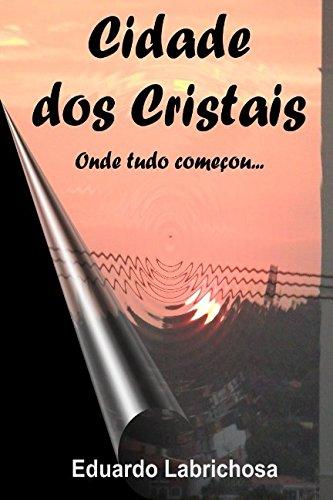 Cidade DOS Cristais - Onde Tudo Comecou.: Eduardo Luis Labrichosa