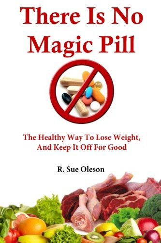 9781507876671: There Is No Magic Pill: The Healthy Way To Lose Weight, And Keep It Off For Good