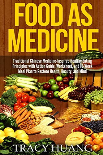 Food As Medicine: Traditional Chinese Medicine-Inspired Healthy Eating Principles with Action Guide...