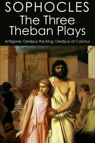 9781507878057: The Three Theban Plays: Antigone; Oedipus the King; Oedipus at Colonus