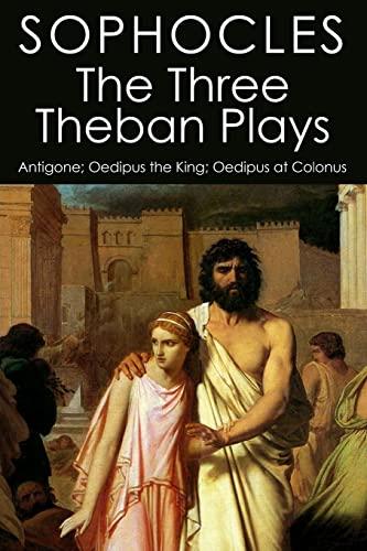 9781507878057: The Three Theban Plays: Antigone; Oedipus the King; Oedipus at Colonus