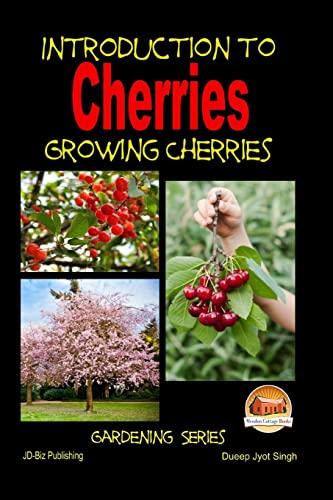 Introduction to Cherries - Growing Cherries: Dueep Jyot Singh