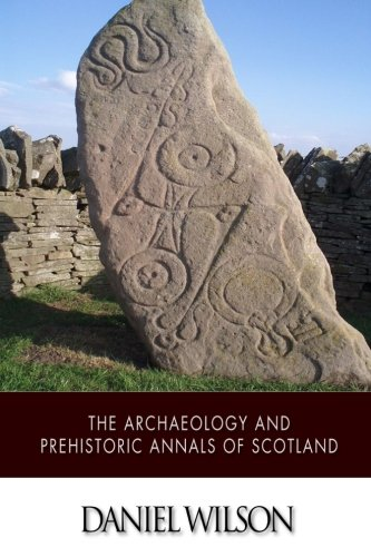 9781507884058: The Archaeology and Prehistoric Annals of Scotland