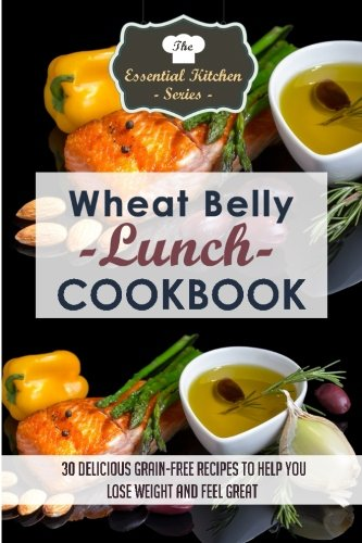 9781507884522: Wheat Belly Lunch Cookbook: 30 Delicious Grain-Free Recipes to Help You Lose Weight and Feel Great (The Essential Kitchen Series) (Volume 48)