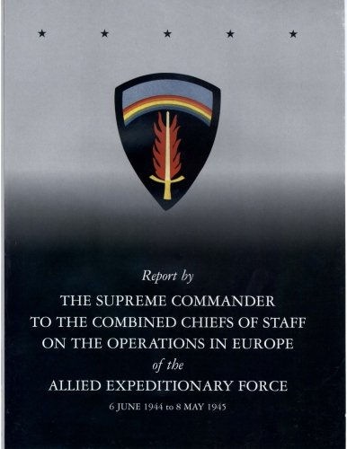 Report by The Supreme Commander to the Combined Chiefs of Staff on the Operations in Europe of the ...