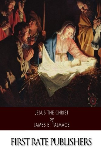 9781507885062: Jesus the Christ: A Study of the Messiah and His Mission according to Holy Scriptures both Ancient and Modern