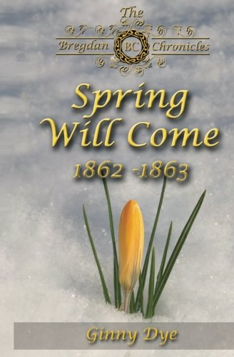 Spring Will Come (# 3 in the Bregdan Chronicles Historical Fiction Romance Series) (Volume 3): Dye,...