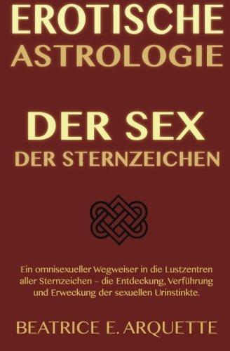 9781507886106: Erotische Astrologie: Der Sex der Sternzeichen: Ein omnisexueller Wegweiser in die Lustzentren aller Sternzeichen  - die Entdeckung, Verführung und Erweckung der sexuellen Urinstinkte