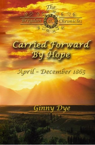 Carried Forward By Hope (# 6 in the Bregdan Chronicles Historical Fiction Romance Series) (Volume 6...