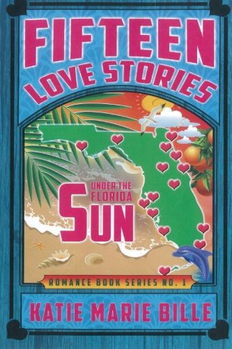 Fifteen Love Stories Under The Florida Sun (Volume 1): Katie Marie Bille