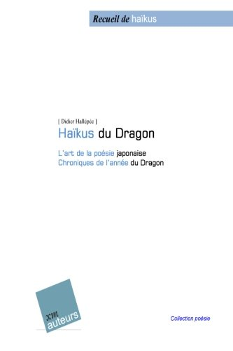 9781507888599: Ha�ku du dragon: L'art de la po�sie japonaise - Chroniques de l'ann�e du Dragon