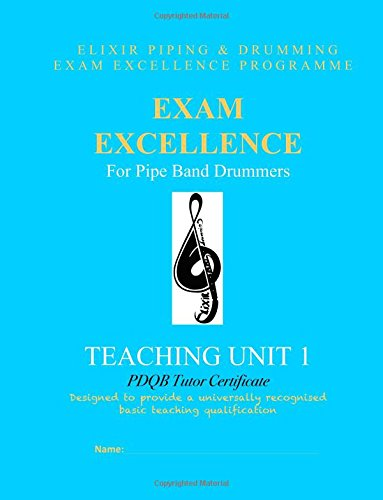 9781507891711: Exam Excellence for Pipe Band Drummers: Teaching Unit 1: PDQB Tutor Certificate (Exam Excellence for Pipe Band Drumming) (Volume 5)