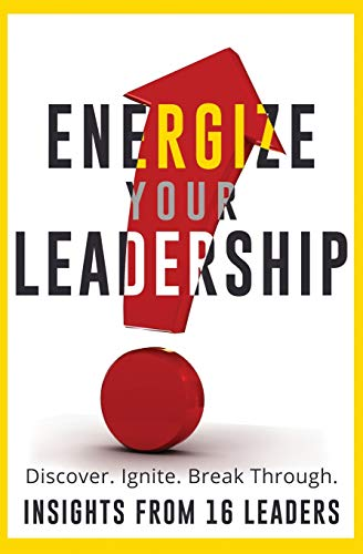 9781507894910: Energize Your Leadership: Discover, Ignite, Break Through