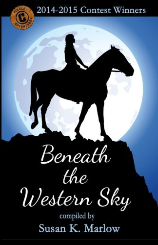 Beneath the Western Sky: 2014-2015 Contest Winners (Circle C Adventures): Marlow, Susan K.