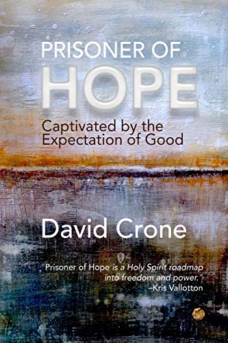 Prisoner of Hope: Captivated by the Expectation of Good: Crone, David