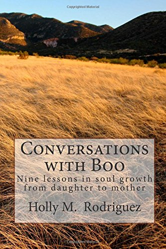 Conversations with Boo: Nine Lessons in Soul Growth from Daughter to Mother: Rodriguez, Holly ...