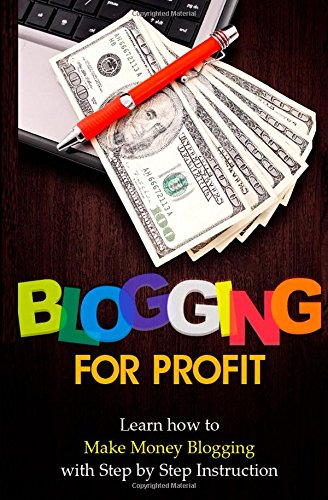 9781507896716: Blogging for Profit: Learn How to Make Money Blogging With Step by Step Instruction (Volume 1)